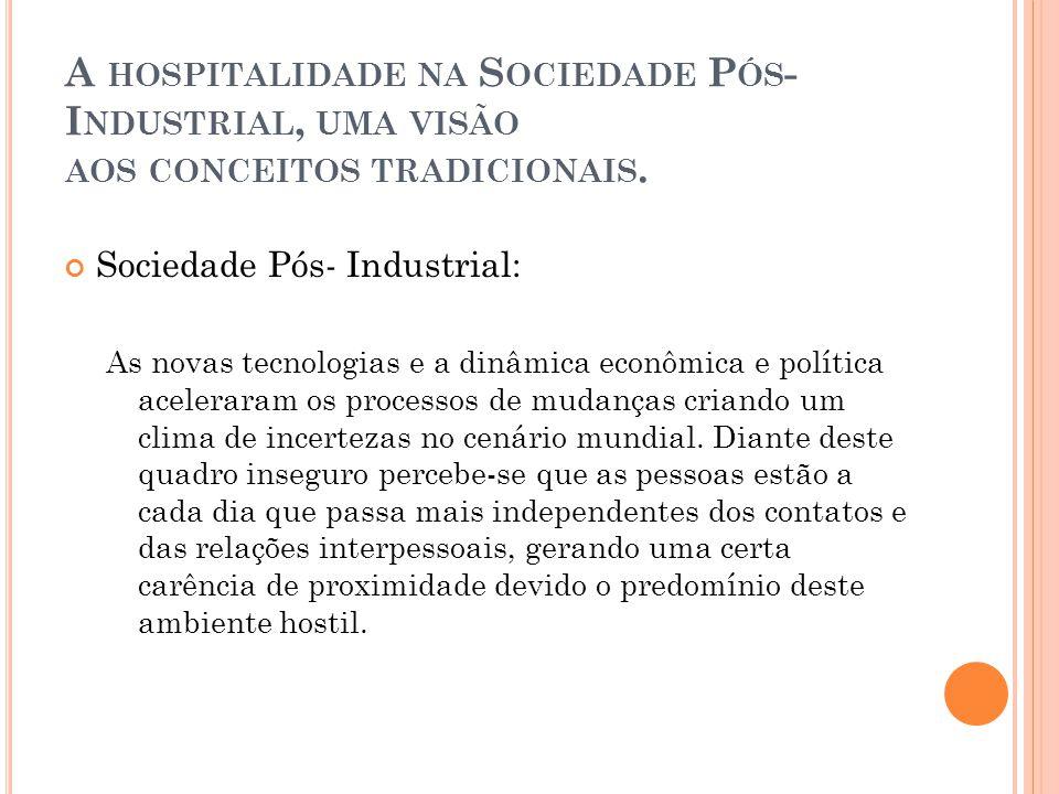 A HOSPITALIDADE NA S OCIEDADE P ÓS - I NDUSTRIAL, UMA VISÃO AOS CONCEITOS TRADICIONAIS.