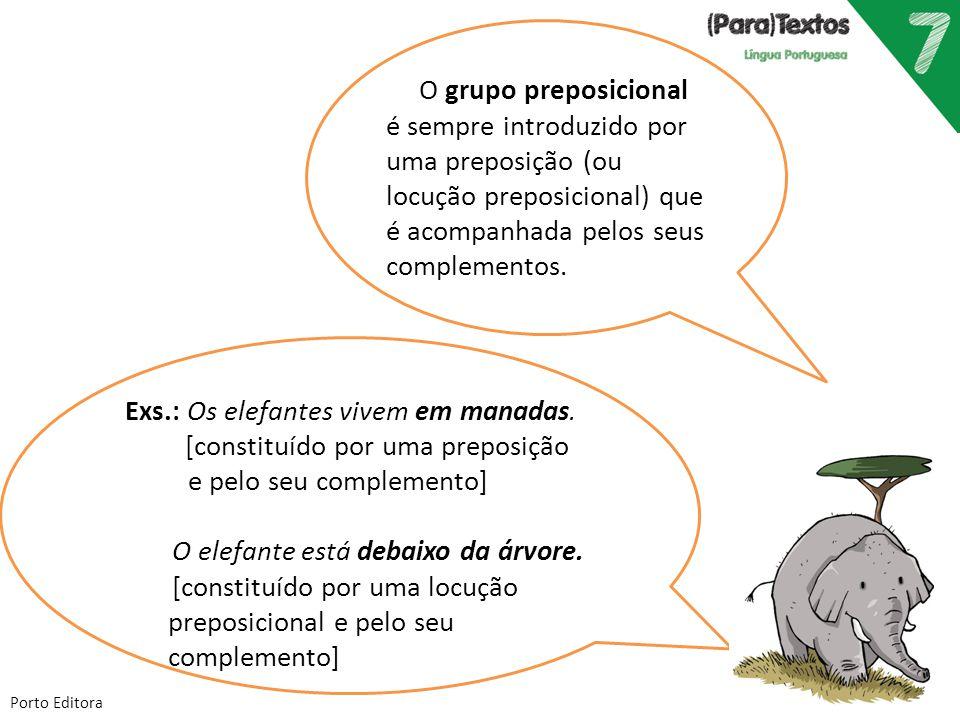 Porto Editora Exs.: Os elefantes vivem em manadas. [constituído por uma preposição e pelo seu complemento] O elefante está debaixo da árvore. [constit