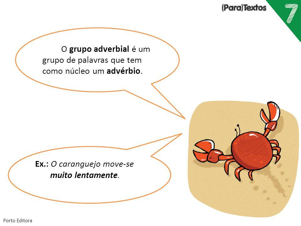 Porto Editora O grupo adverbial é um grupo de palavras que tem como núcleo um advérbio. Ex.: O caranguejo move-se muito lentamente.