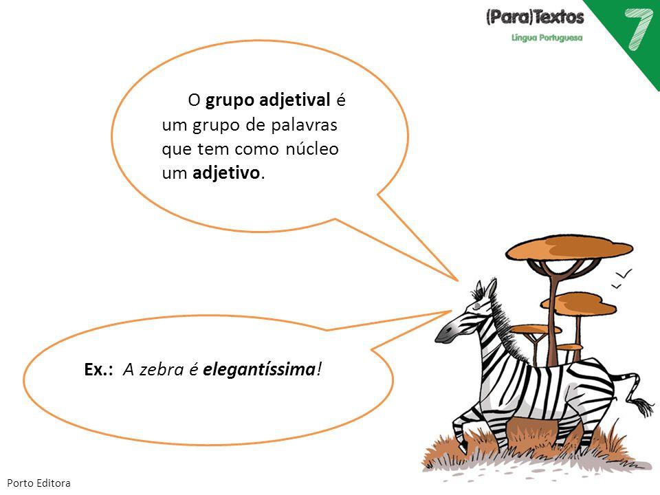 Porto Editora O grupo adjetival é um grupo de palavras que tem como núcleo um adjetivo. Ex.: A zebra é elegantíssima!