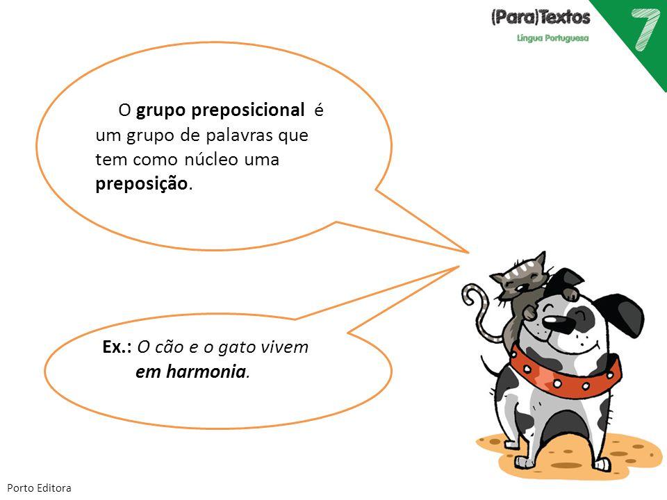 Porto Editora O grupo preposicional é um grupo de palavras que tem como núcleo uma preposição. Ex.: O cão e o gato vivem em harmonia.