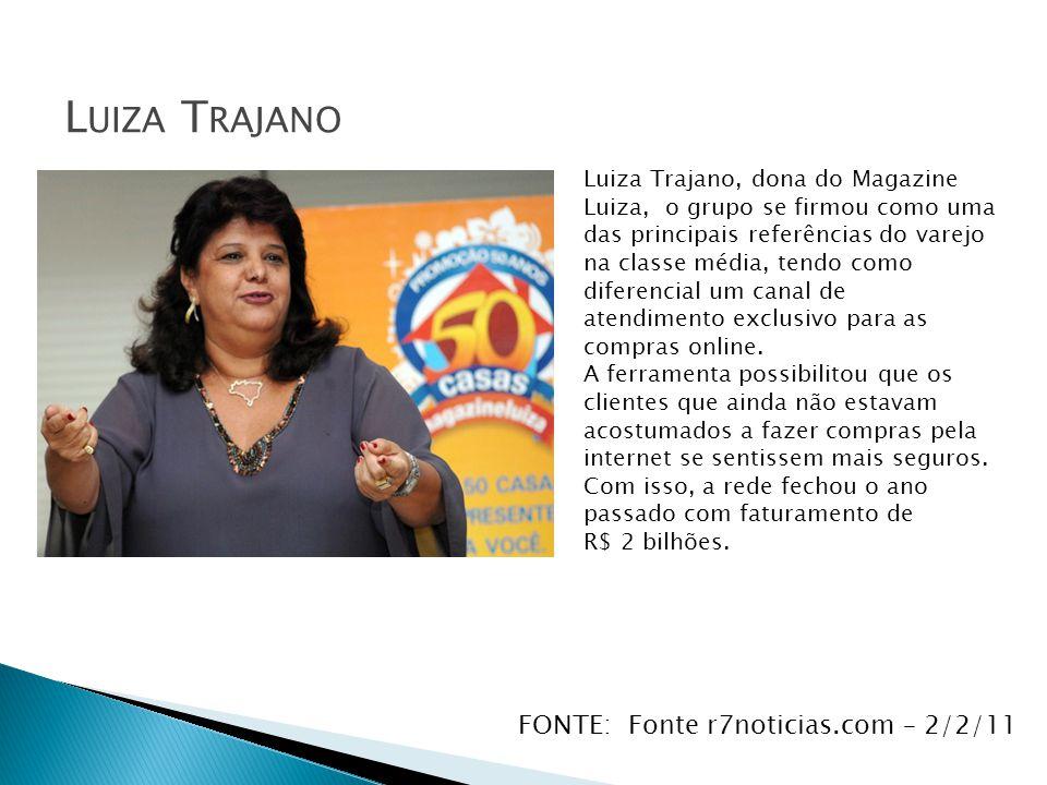 L UIZA T RAJANO Luiza Trajano, dona do Magazine Luiza, o grupo se firmou como uma das principais referências do varejo na classe média, tendo como dif