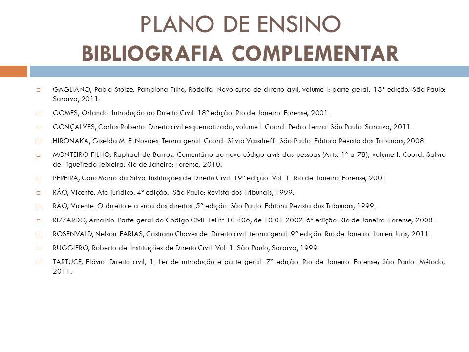 PLANO DE ENSINO BIBLIOGRAFIA COMPLEMENTAR  GAGLIANO, Pablo Stolze. Pamplona Filho, Rodolfo. Novo curso de direito civil, volume I: parte geral. 13ª e