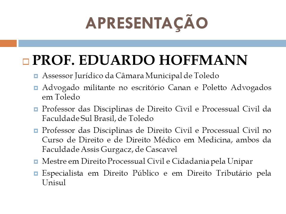 APRESENTAÇÃO  PROF. EDUARDO HOFFMANN  Assessor Jurídico da Câmara Municipal de Toledo  Advogado militante no escritório Canan e Poletto Advogados e