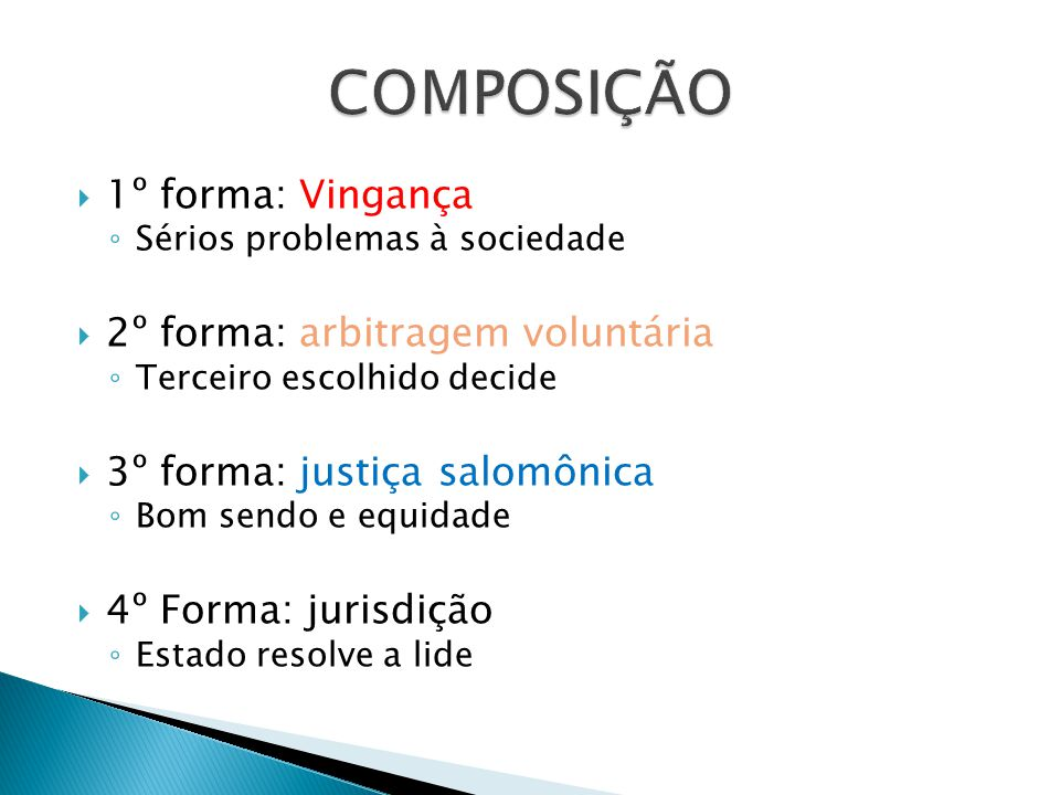 1º forma: Vingança ◦ Sérios problemas à sociedade  2º forma: arbitragem voluntária ◦ Terceiro escolhido decide  3º forma: justiça salomônica ◦ Bom