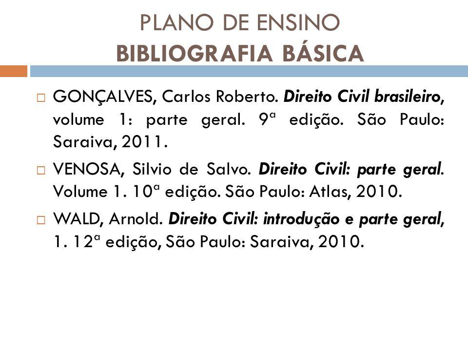 PLANO DE ENSINO BIBLIOGRAFIA BÁSICA  GONÇALVES, Carlos Roberto. Direito Civil brasileiro, volume 1: parte geral. 9ª edição. São Paulo: Saraiva, 2011.