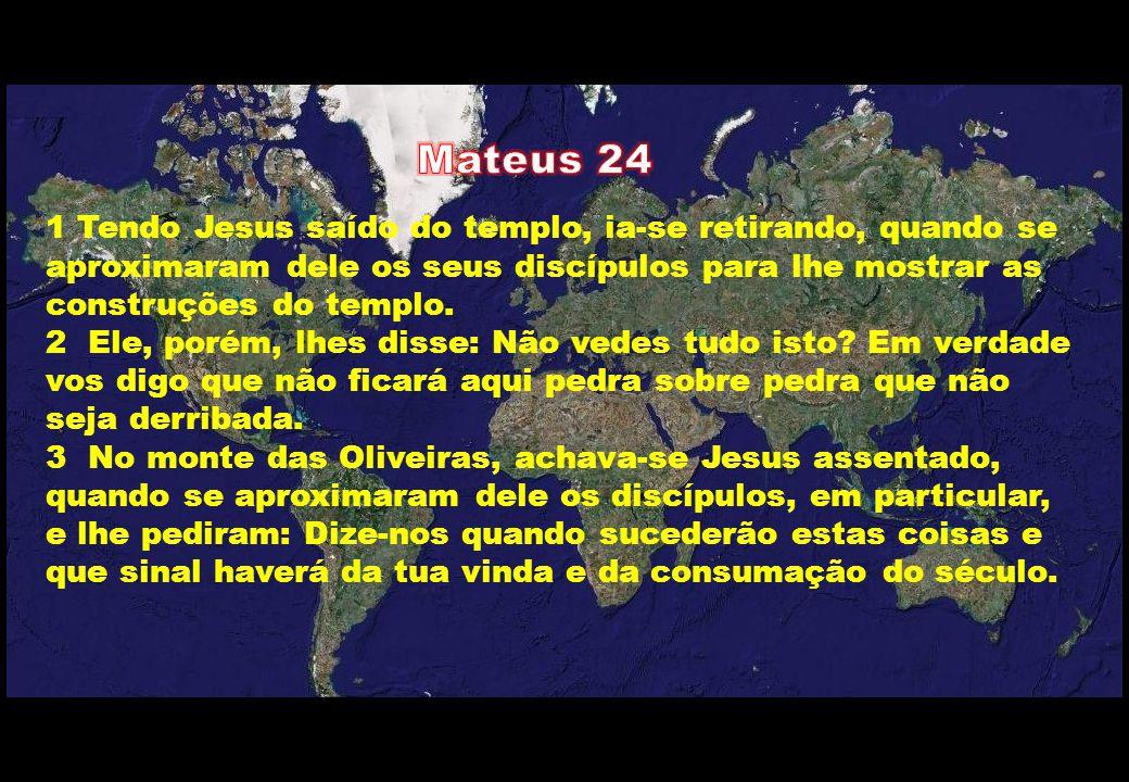 1 Tendo Jesus saído do templo, ia-se retirando, quando se aproximaram dele os seus discípulos para lhe mostrar as construções do templo. 2 Ele, porém,