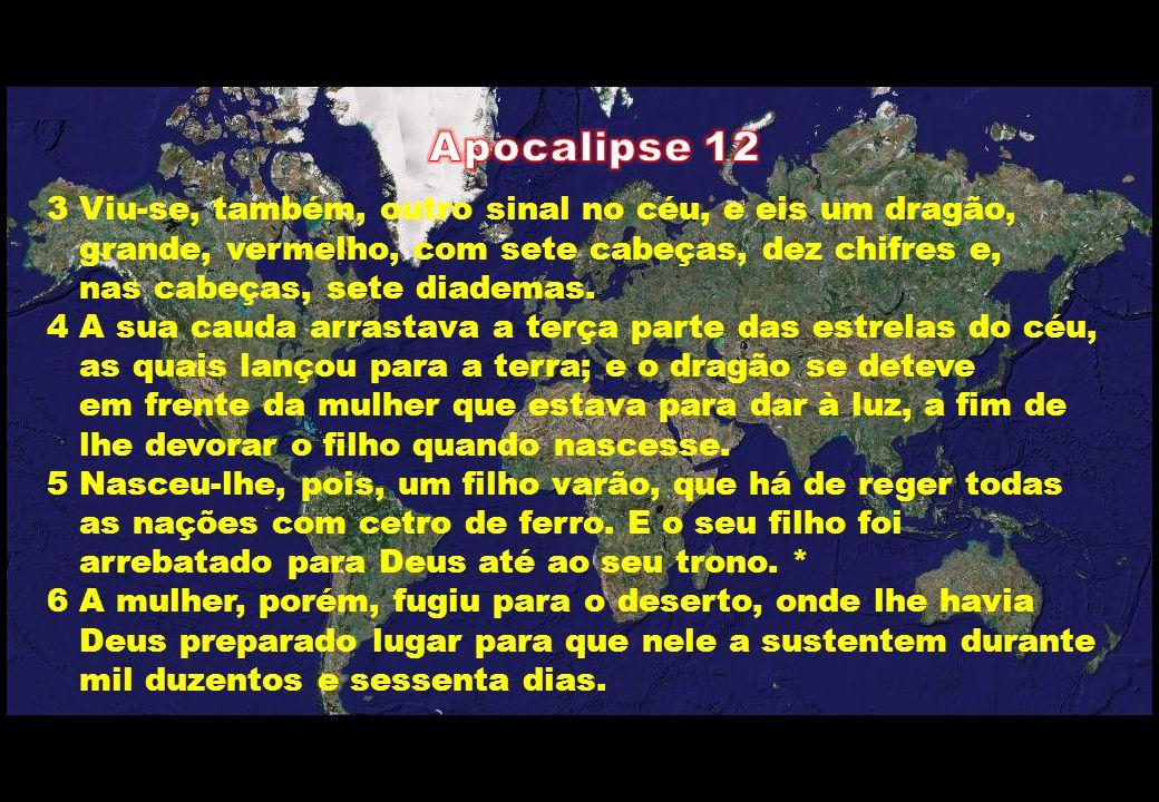 3 Viu-se, também, outro sinal no céu, e eis um dragão, grande, vermelho, com sete cabeças, dez chifres e, nas cabeças, sete diademas. 4 A sua cauda ar