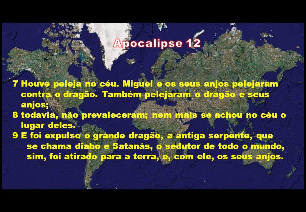 7 Houve peleja no céu. Miguel e os seus anjos pelejaram contra o dragão. Também pelejaram o dragão e seus anjos; 8 todavia, não prevaleceram; nem mais