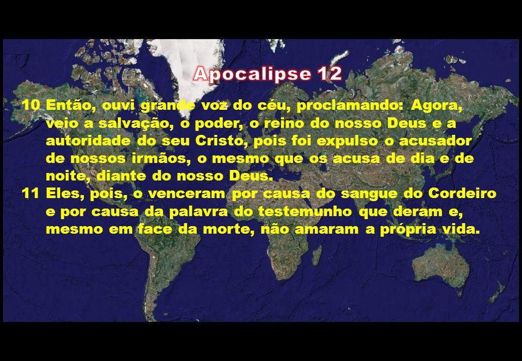 10 Então, ouvi grande voz do céu, proclamando: Agora, veio a salvação, o poder, o reino do nosso Deus e a autoridade do seu Cristo, pois foi expulso o acusador de nossos irmãos, o mesmo que os acusa de dia e de noite, diante do nosso Deus.