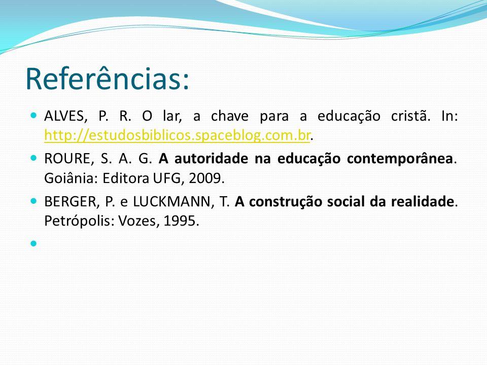 Referências:  ALVES, P. R. O lar, a chave para a educação cristã. In: http://estudosbiblicos.spaceblog.com.br. http://estudosbiblicos.spaceblog.com.b