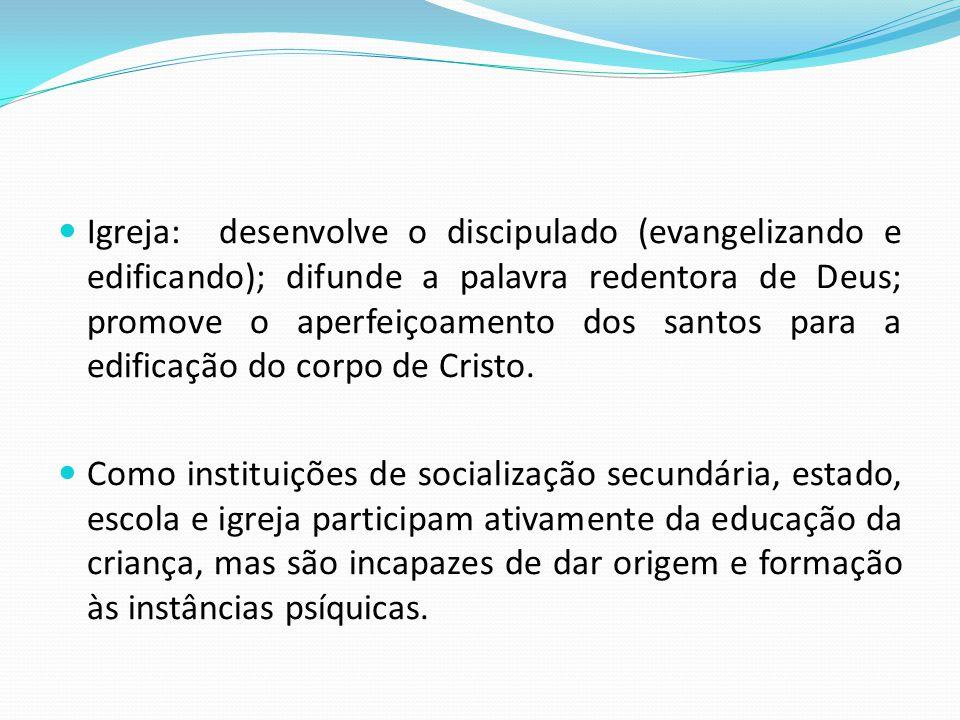  Igreja: desenvolve o discipulado (evangelizando e edificando); difunde a palavra redentora de Deus; promove o aperfeiçoamento dos santos para a edif