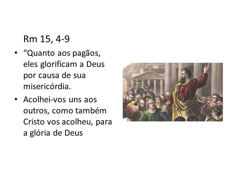 Rm 15, 4-9 • Quanto aos pagãos, eles glorificam a Deus por causa de sua misericórdia.