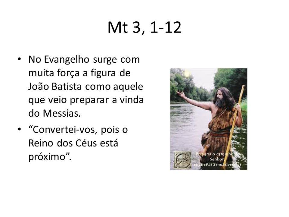 Mt 3, 1-12 • No Evangelho surge com muita força a figura de João Batista como aquele que veio preparar a vinda do Messias.