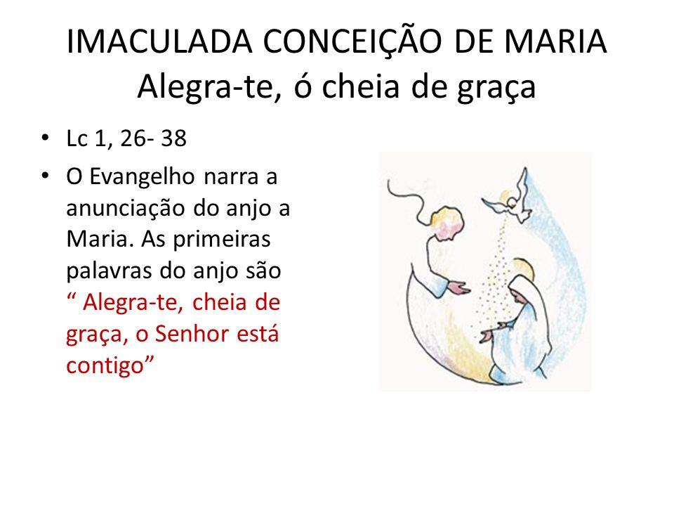 IMACULADA CONCEIÇÃO DE MARIA Alegra-te, ó cheia de graça • Lc 1, 26- 38 • O Evangelho narra a anunciação do anjo a Maria.