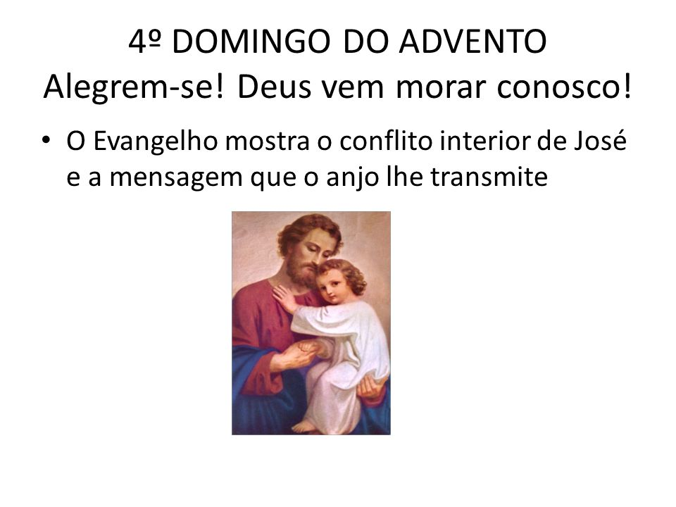 4º DOMINGO DO ADVENTO Alegrem-se.Deus vem morar conosco.