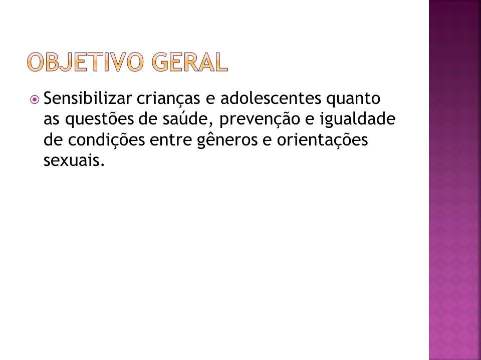  Sensibilizar crianças e adolescentes quanto as questões de saúde, prevenção e igualdade de condições entre gêneros e orientações sexuais.