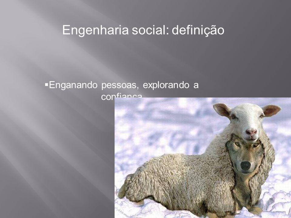  Enganando pessoas, explorando a confiança Engenharia social: definição