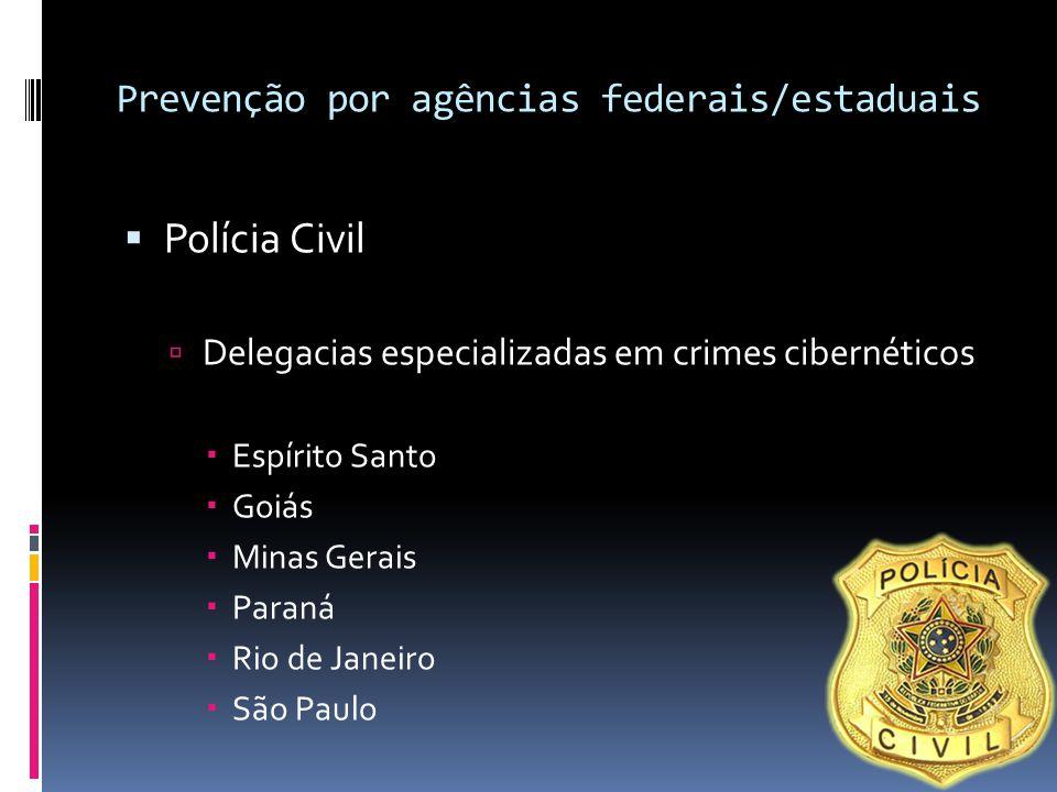 Prevenção por agências federais/estaduais  Polícia Civil  Delegacias especializadas em crimes cibernéticos  Espírito Santo  Goiás  Minas Gerais 
