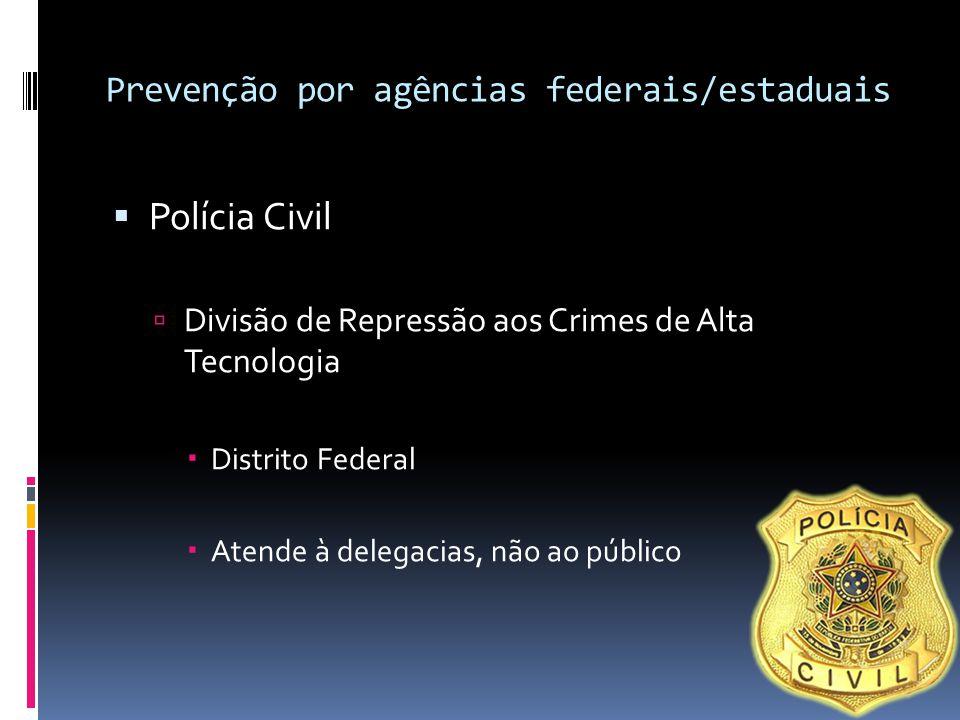 Prevenção por agências federais/estaduais  Polícia Civil  Divisão de Repressão aos Crimes de Alta Tecnologia  Distrito Federal  Atende à delegacia