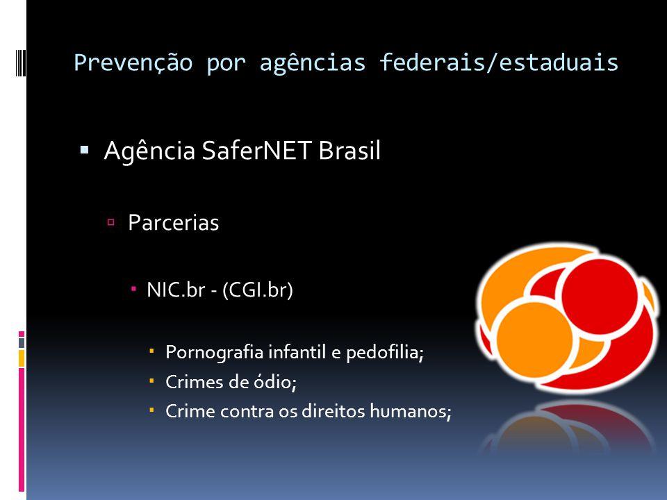 Prevenção por agências federais/estaduais  Agência SaferNET Brasil  Parcerias  NIC.br - (CGI.br)  Pornografia infantil e pedofilia;  Crimes de ód