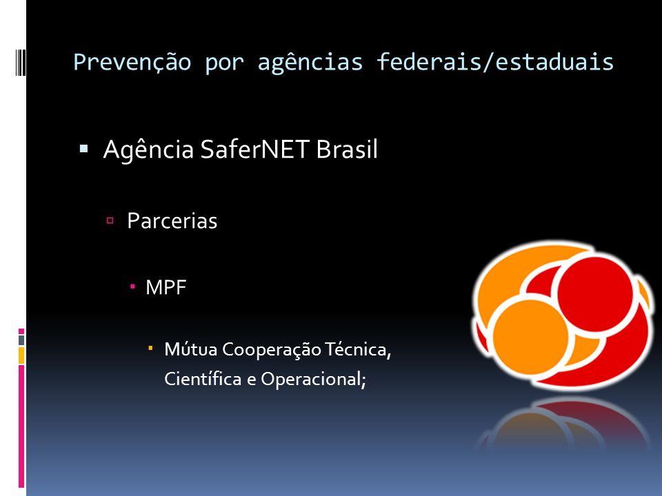 Prevenção por agências federais/estaduais  Agência SaferNET Brasil  Parcerias  MPF  Mútua Cooperação Técnica, Científica e Operacional;