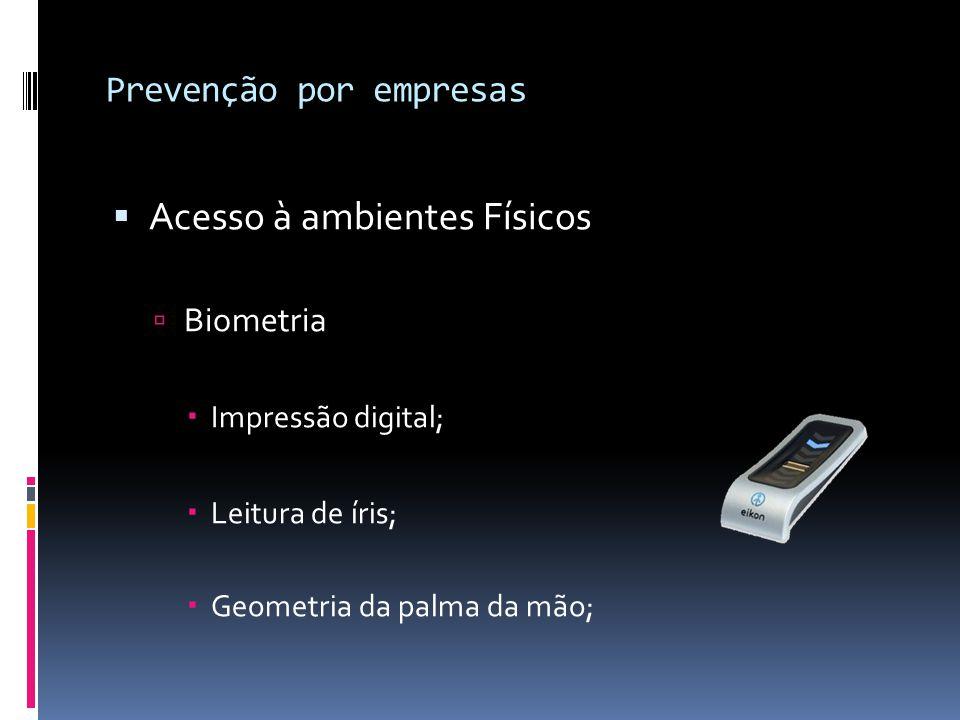 Prevenção por empresas  Acesso à ambientes Físicos  Biometria  Impressão digital;  Leitura de íris;  Geometria da palma da mão;