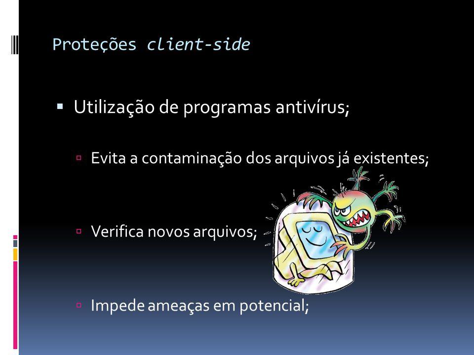 Proteções client-side  Utilização de programas antivírus;  Evita a contaminação dos arquivos já existentes;  Verifica novos arquivos;  Impede amea