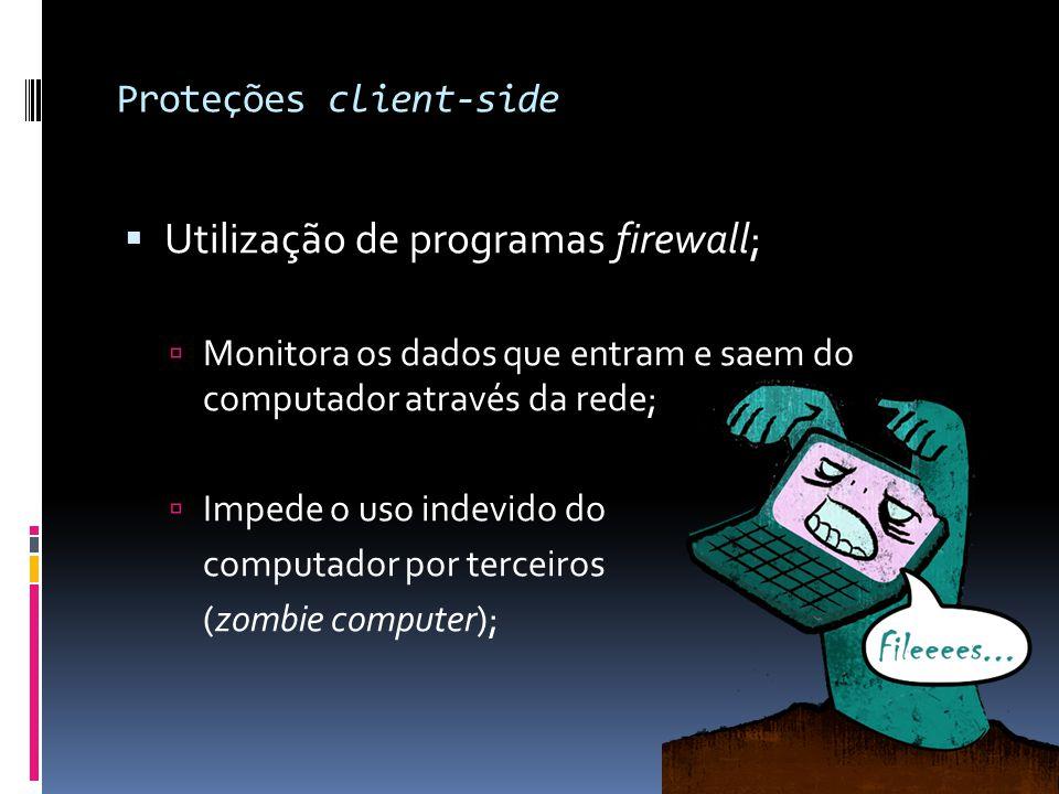 Proteções client-side  Utilização de programas firewall;  Monitora os dados que entram e saem do computador através da rede;  Impede o uso indevido