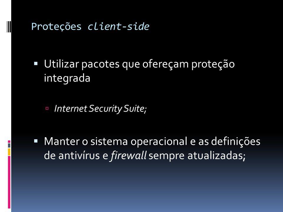 Proteções client-side  Utilizar pacotes que ofereçam proteção integrada  Internet Security Suite;  Manter o sistema operacional e as definições de