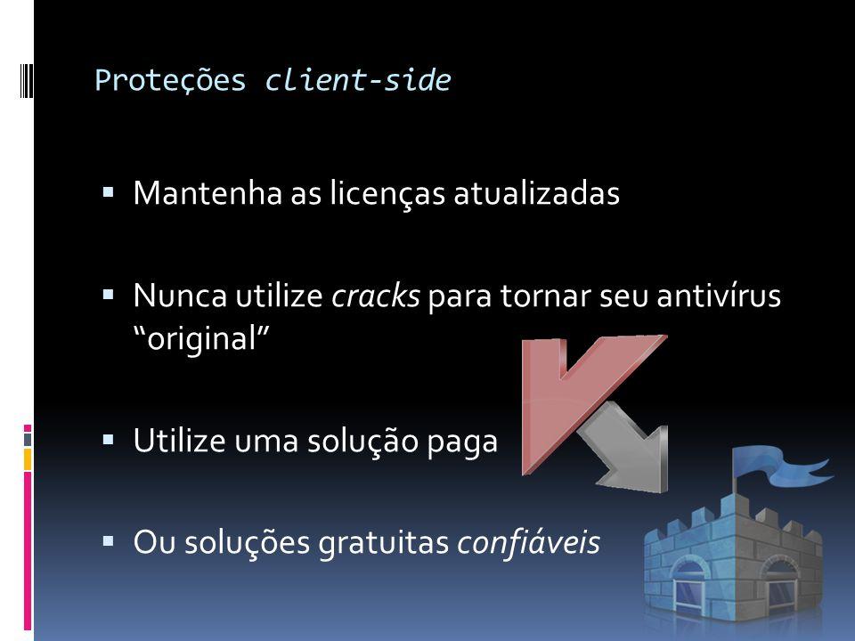 """Proteções client-side  Mantenha as licenças atualizadas  Nunca utilize cracks para tornar seu antivírus """"original""""  Utilize uma solução paga  Ou s"""
