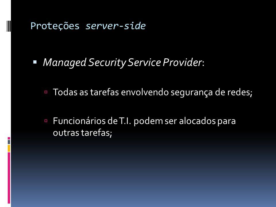 Proteções server-side  Managed Security Service Provider:  Todas as tarefas envolvendo segurança de redes;  Funcionários de T.I. podem ser alocados