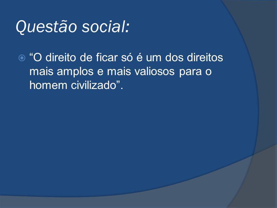 """Questão social:  """"O direito de ficar só é um dos direitos mais amplos e mais valiosos para o homem civilizado""""."""