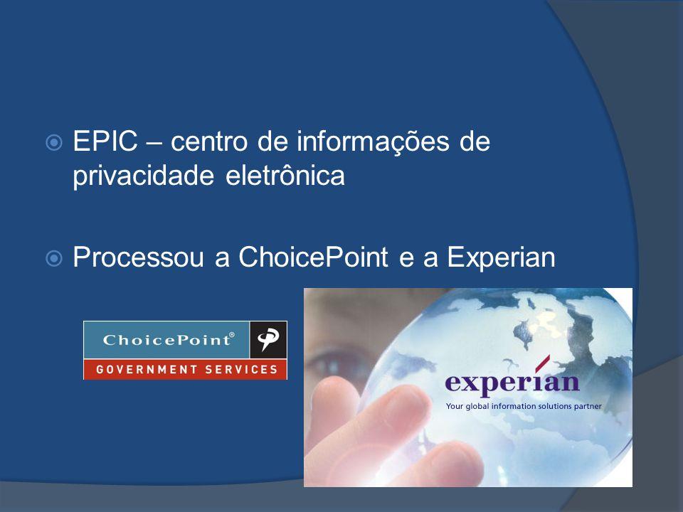  EPIC – centro de informações de privacidade eletrônica  Processou a ChoicePoint e a Experian
