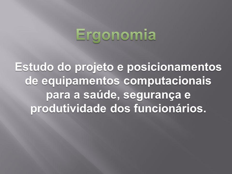 Estudo do projeto e posicionamentos de equipamentos computacionais para a saúde, segurança e produtividade dos funcionários.
