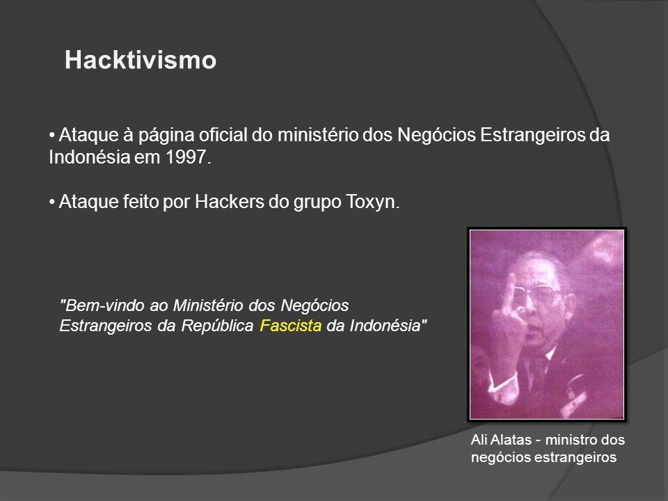 Hacktivismo • Ataque à página oficial do ministério dos Negócios Estrangeiros da Indonésia em 1997. • Ataque feito por Hackers do grupo Toxyn.