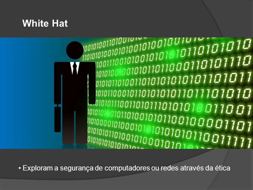 White Hat • Exploram a segurança de computadores ou redes através da ética