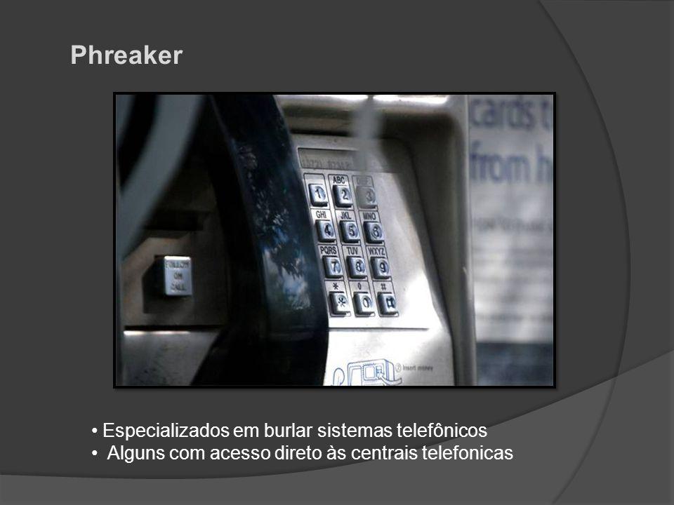 Phreaker • Especializados em burlar sistemas telefônicos • Alguns com acesso direto às centrais telefonicas