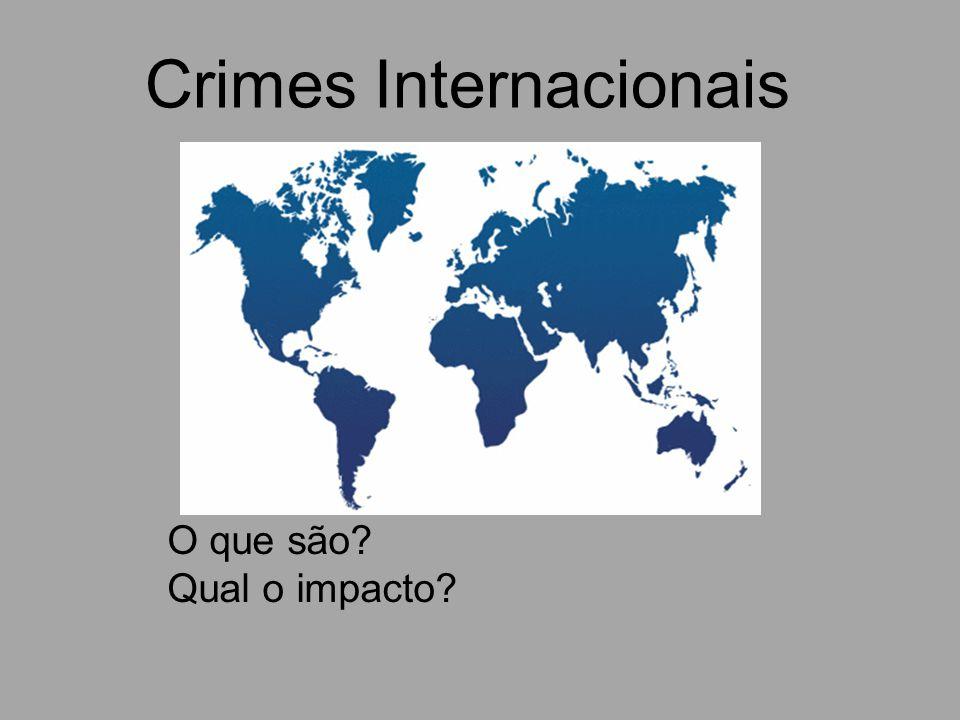 O que são? Qual o impacto? Crimes Internacionais