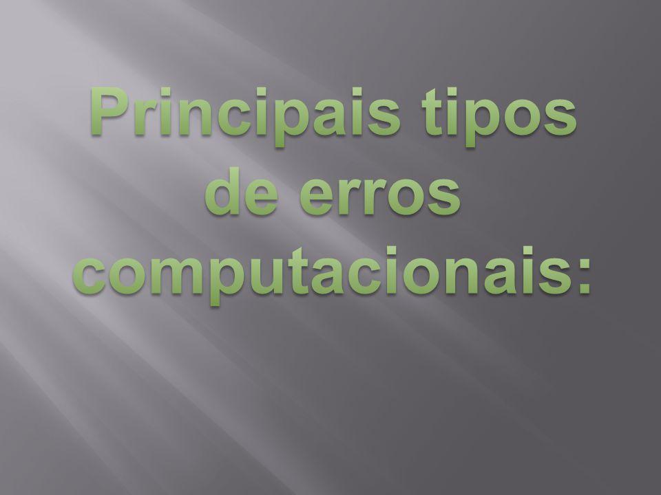  Entrada de dados ou captura de erros;  Erros em programas;  Erros de manipulação de arquivos (formatação, sobreposição, exclusão casual);