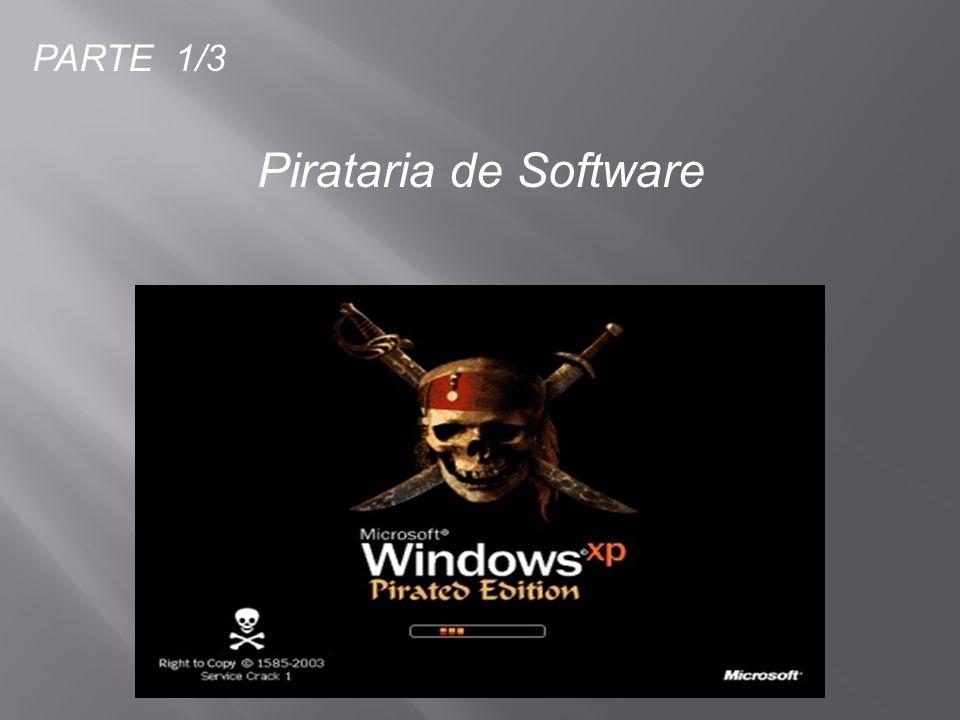 PARTE 1/3 Pirataria de Software