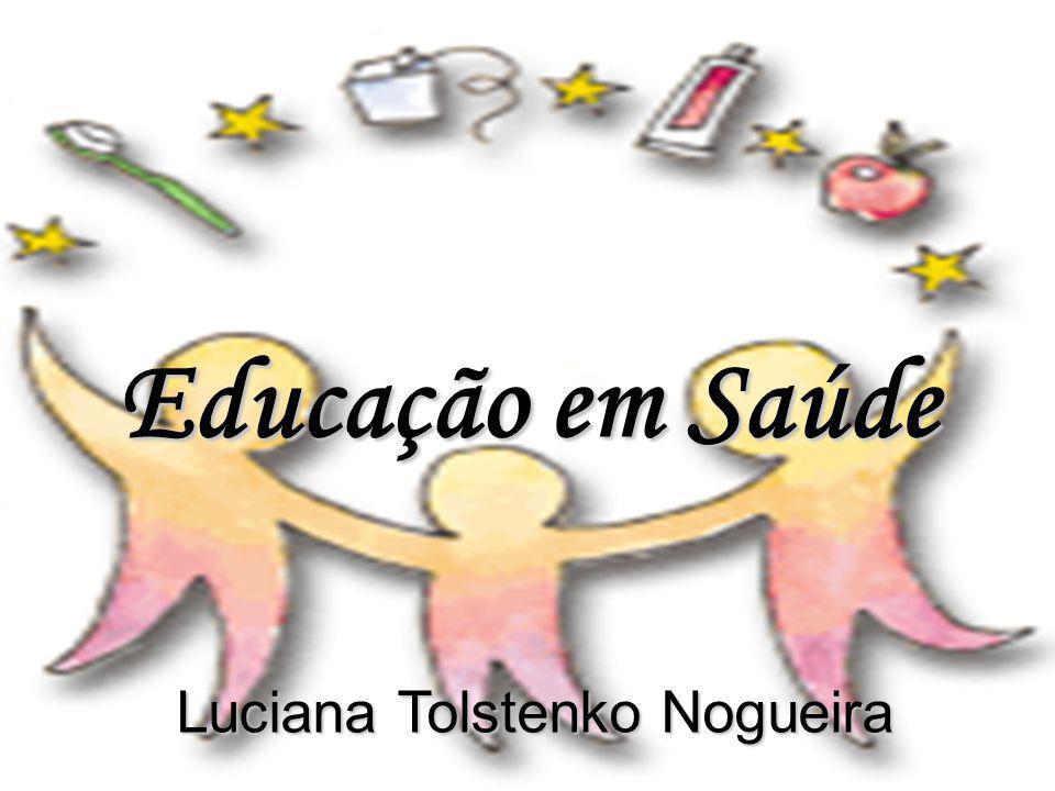 Educação em Saúde Luciana Tolstenko Nogueira