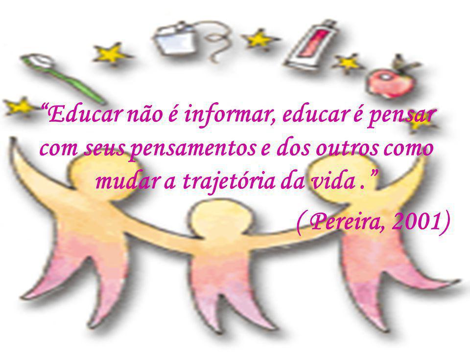 """""""Educar não é informar, educar é pensar com seus pensamentos e dos outros como mudar a trajetória da vida."""" ( Pereira, 2001)"""