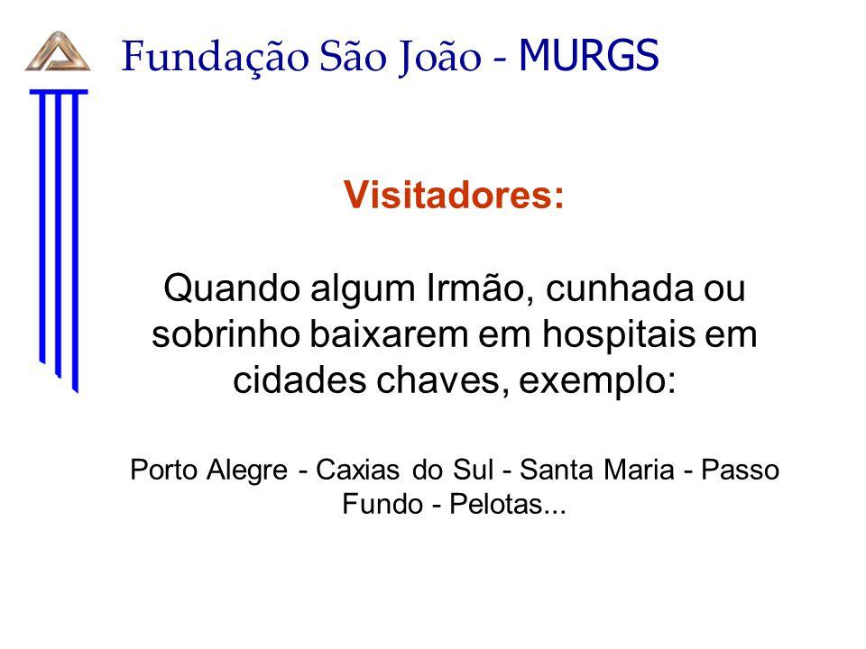 Visitadores: Quando algum Irmão, cunhada ou sobrinho baixarem em hospitais em cidades chaves, exemplo: Porto Alegre - Caxias do Sul - Santa Maria - Pa