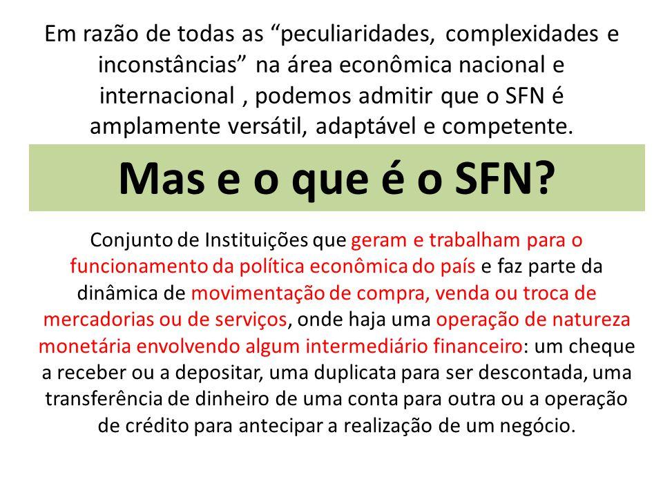 Em razão de todas as peculiaridades, complexidades e inconstâncias na área econômica nacional e internacional, podemos admitir que o SFN é amplamente versátil, adaptável e competente.