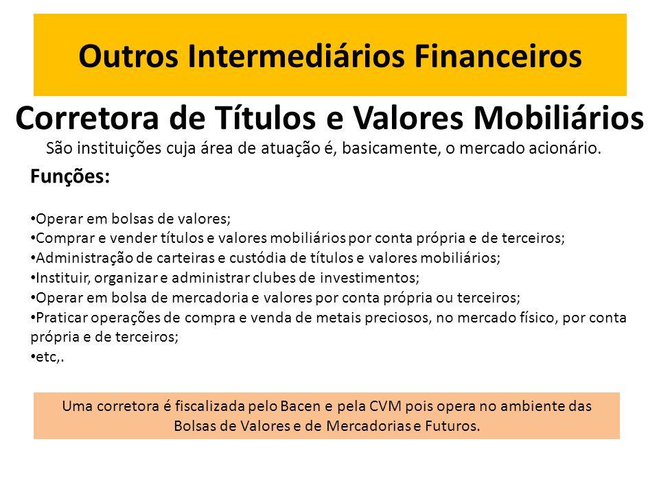 Outros Intermediários Financeiros Corretora de Títulos e Valores Mobiliários São instituições cuja área de atuação é, basicamente, o mercado acionário.