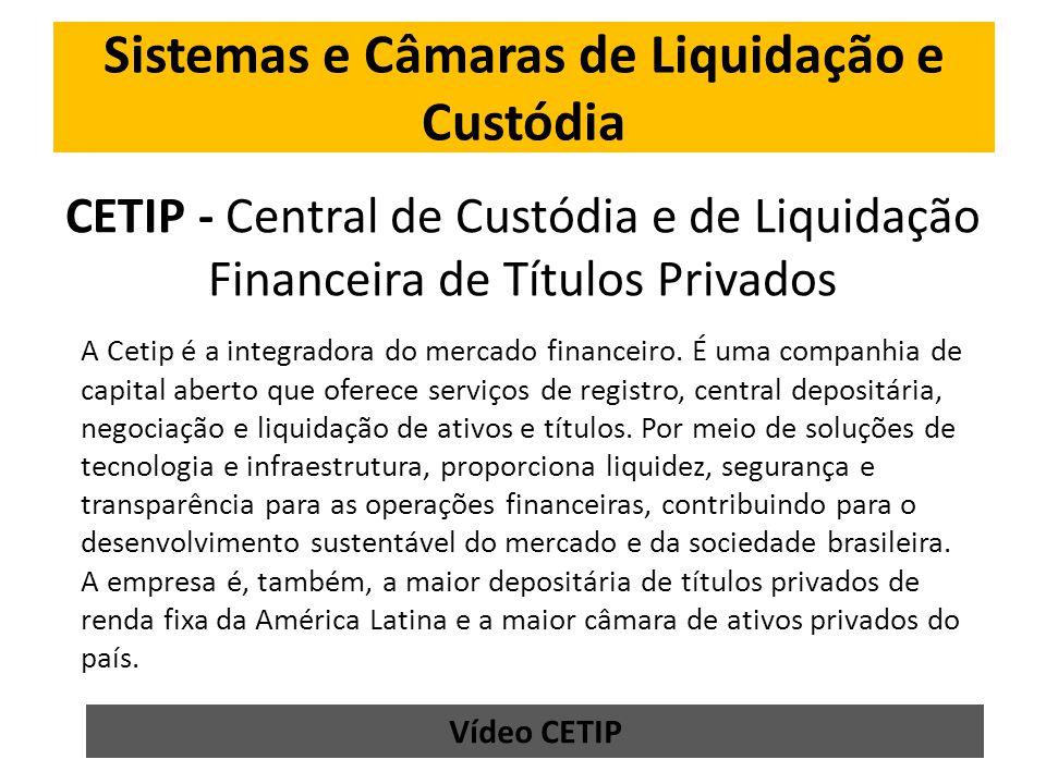 CETIP - Central de Custódia e de Liquidação Financeira de Títulos Privados A Cetip é a integradora do mercado financeiro.