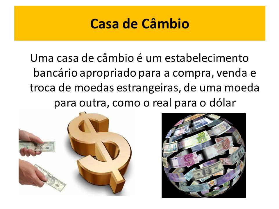 Uma casa de câmbio é um estabelecimento bancário apropriado para a compra, venda e troca de moedas estrangeiras, de uma moeda para outra, como o real para o dólar Casa de Câmbio