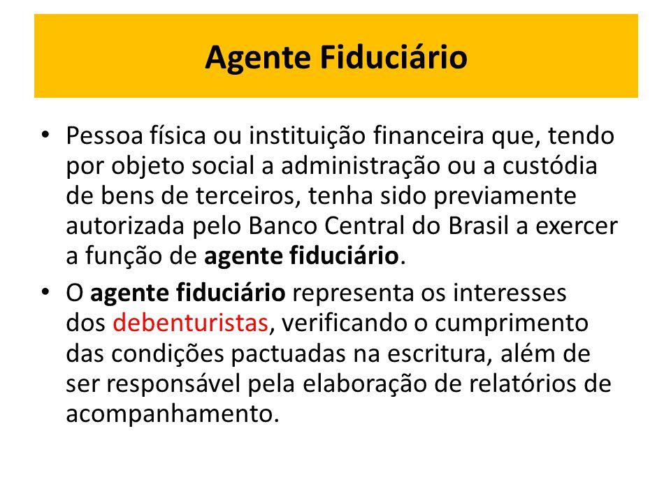 • Pessoa física ou instituição financeira que, tendo por objeto social a administração ou a custódia de bens de terceiros, tenha sido previamente autorizada pelo Banco Central do Brasil a exercer a função de agente fiduciário.