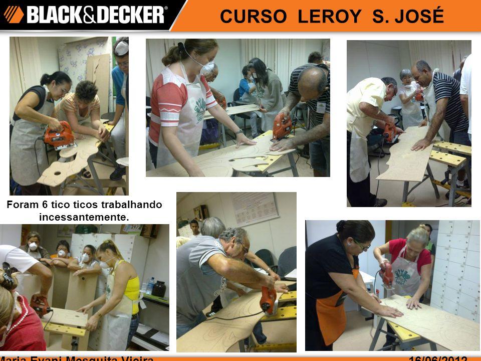 CURSO LEROY S. JOSÉ Maria Evani Mesquita Vieira16/06/2012 Usamos a furadeira com serra copo.